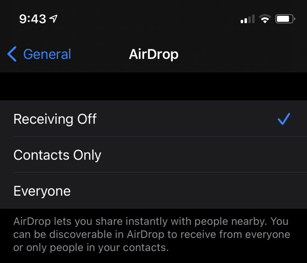 """Screenshot of an iPhone  The menu title is """"AirDrop"""" There are three settings in a list: """"Receiving Off"""" has a checkmark next to it """"Contacts Only"""" """"Everyone""""  """"AirDrop lets you share instantly with people nearby. You can be discoverable in AirDrop to receive from everyone or only people in your contacts."""""""
